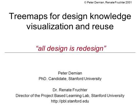 Treemaps for design knowledge visualization and reuse Peter Demian PhD. Candidate, Stanford University Dr. Renate Fruchter Director of the Project Based.