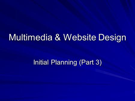 Multimedia & Website Design Initial Planning (Part 3)