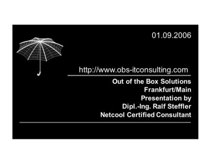 Out of the Box Solutions Frankfurt/Main Presentation by Dipl.-Ing. Ralf Steffler Netcool Certified Consultant 01.09.2006
