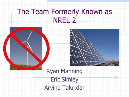 The Team Formerly Known as NREL 2 Ryan Manning Eric Simley Arvind Talukdar.