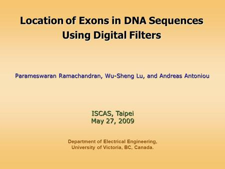 Location of Exons in DNA Sequences Using Digital Filters Parameswaran Ramachandran, Wu-Sheng Lu, and Andreas Antoniou Department of Electrical Engineering,