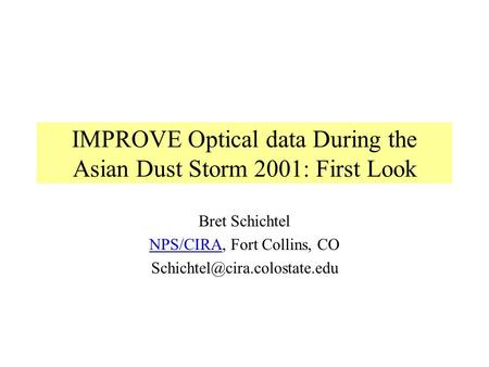IMPROVE Optical data During the Asian Dust Storm 2001: First Look Bret Schichtel NPS/CIRANPS/CIRA, Fort Collins, CO