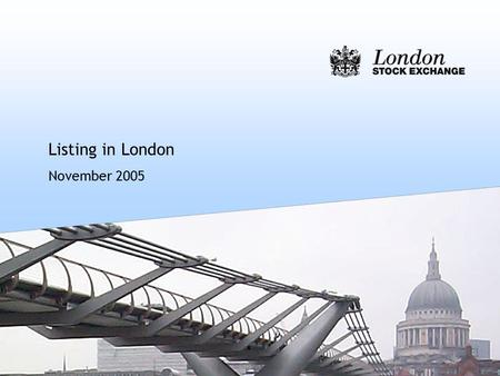 Listing in London November 2005. 2 Agenda wThe London markets and Russia wWhy consider accessing the international capital markets? wWhy London's Main.