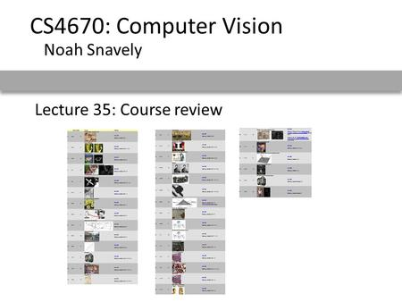 Lecture 35: Course review CS4670: Computer Vision Noah Snavely.