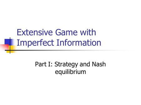 Extensive Game with Imperfect Information Part I: Strategy and Nash equilibrium.