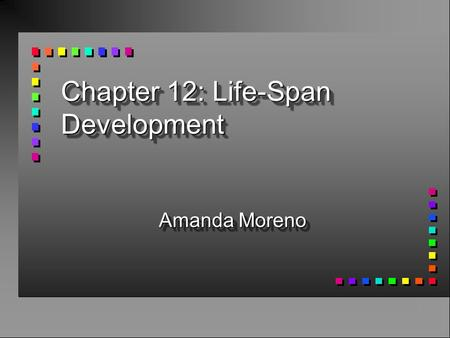 Chapter 12: Life-Span Development