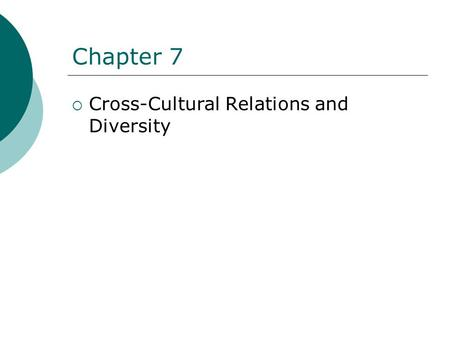 Chapter 7  Cross-Cultural Relations and Diversity.