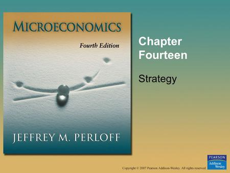 Chapter Fourteen Strategy. © 2007 Pearson Addison-Wesley. All rights reserved.14–2 Strategic Behavior A set of actions a firm takes to increase its profit,