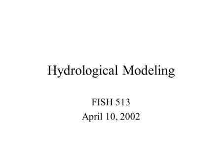 Hydrological Modeling FISH 513 April 10, 2002. Overview: What is wrong with simple statistical regressions of hydrologic response on impervious area?
