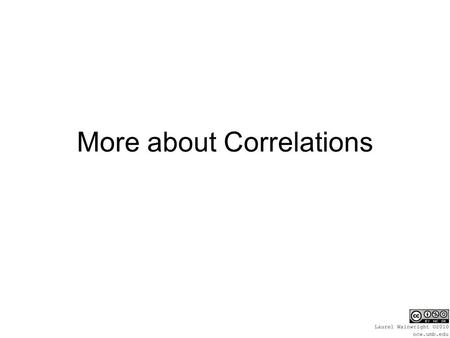 More about Correlations. Spearman Rank order correlation Does the same type of analysis as a Pearson r but with data that only represents order. –Ordinal.