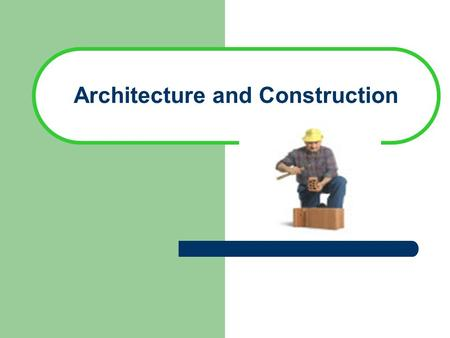 Architecture and Construction. Architecture- Designing and constructing structures that enclose space to meet human needs Construction- Building Structures.