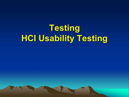 Testing HCI Usability Testing. Chronological order of testing Individual program units are built and tested (white-box testing / unit testing) Units are.
