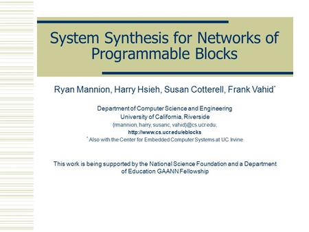 System Synthesis for Networks of Programmable Blocks Ryan Mannion, Harry Hsieh, Susan Cotterell, Frank Vahid * Department of Computer Science and Engineering.