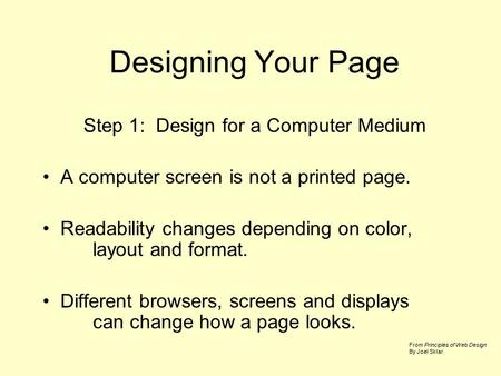 Designing Your Page Step 1: Design for a Computer Medium A computer screen is not a printed page. Readability changes depending on color, layout and format.