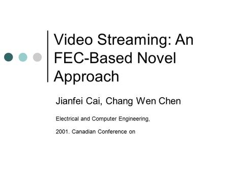 Video Streaming: An FEC-Based Novel Approach Jianfei Cai, Chang Wen Chen Electrical and Computer Engineering, 2001. Canadian Conference on.