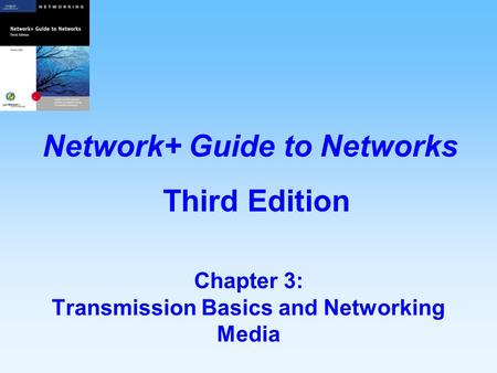 Chapter 3: Transmission Basics and Networking Media Network+ Guide to Networks Third Edition.
