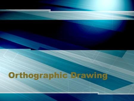Orthographic Drawing. Multiview Projection Projection  a view of an object Is a photograph enough to describe an object? A number of views, systematically.