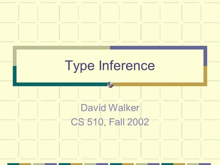 Type Inference David Walker CS 510, Fall 2002. Criticisms of Typed Languages Types overly constrain functions & data polymorphism makes typed constructs.