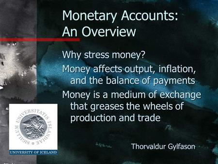 Monetary Accounts: An Overview Why stress money? Money affects output, inflation, and the balance of payments Money is a medium of exchange that greases.