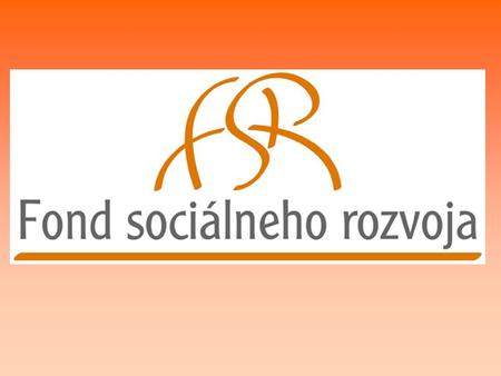 SOCIAL DEVELOPMENT FUND SLOVAKIA BACKGROUND The Social Development Fund (SDF) is a state organisation partially funded by the state budget. The Social.
