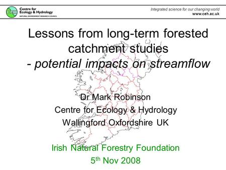 Lessons from long-term forested catchment studies - potential impacts on streamflow Dr Mark Robinson Centre for Ecology & Hydrology Wallingford Oxfordshire.