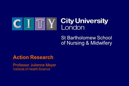 Action Research Professor Julienne Meyer Institute of Health Science Action Research Professor Julienne Meyer Institute of Health Science St Bartholomew.