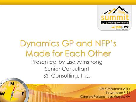 GPUG ® Summit 2011 November 8-11 Caesars Palace – Las Vegas, NV Dynamics GP and NFP's Made for Each Other Presented by Lisa Armstrong Senior Consultant.