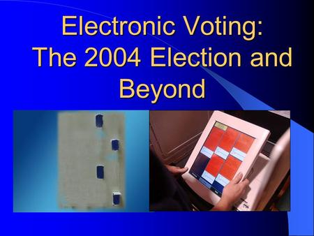 Electronic Voting: The 2004 Election and Beyond Flashback: Florida 2000.