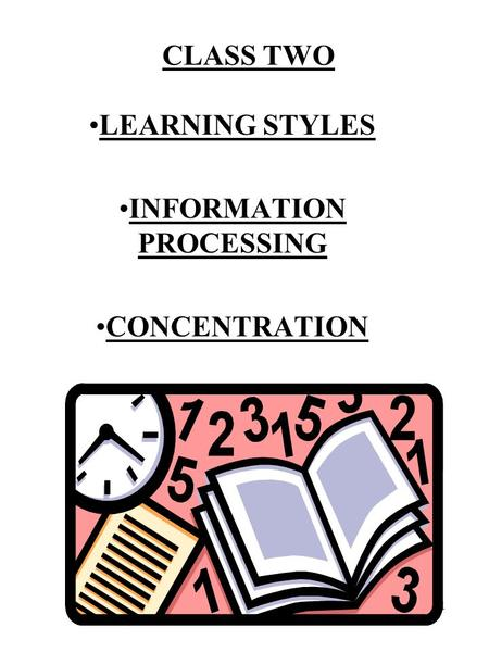 1 CLASS TWO LEARNING STYLES INFORMATION PROCESSING CONCENTRATION.