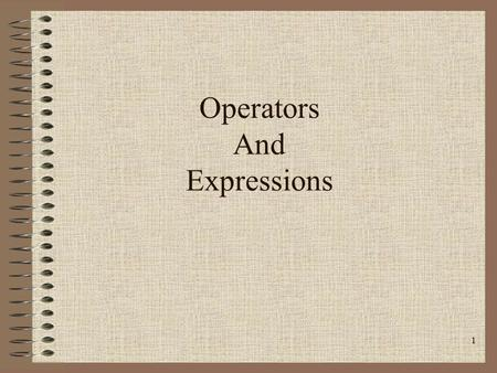 1 Operators And Expressions. 2 Operators Arithmetic Operators Relational and Logical Operators Special Operators.