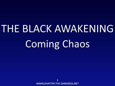 THE BLACK AWAKENING Coming Chaos 1 WWW.SHATTER THE DARKNESS.NET.