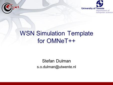 WSN Simulation Template for OMNeT++ Stefan Dulman