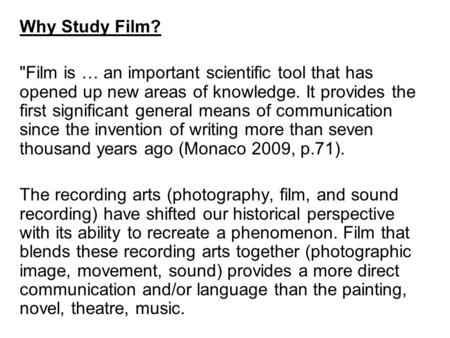 Why Study Film? Film is … an important scientific tool that has opened up new areas of knowledge. It provides the first significant general means of communication.