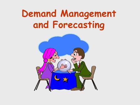 Demand Management and Forecasting. Types of Forecasts Qualitative Time Series Causal Relationships Simulation.