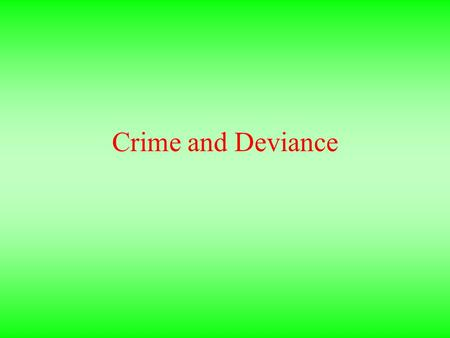 Crime and Deviance. Discussion Question: Why do people commit crime? (Identify at least two explanations.)