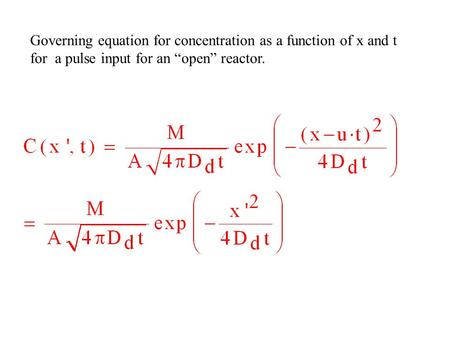 "Governing equation for concentration as a function of x and t for a pulse input for an ""open"" reactor."