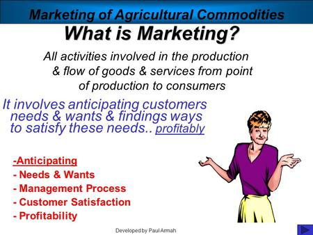 What is Marketing? All activities involved in the production & flow of goods & services from point of production to consumers Developed by Paul Armah Marketing.
