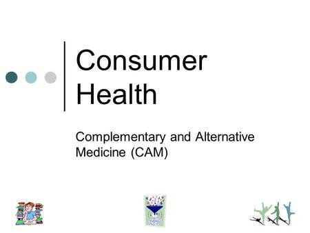 Consumer Health Complementary and Alternative Medicine (CAM)