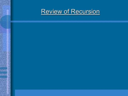 Review of Recursion. Definition: Recursion - The process of a function calling itself.