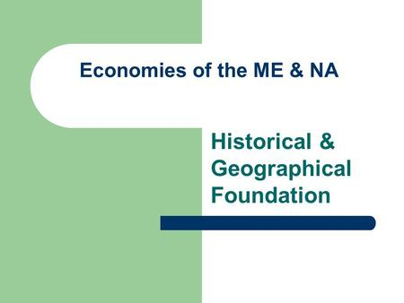 Economies of the ME & NA Historical & Geographical Foundation.
