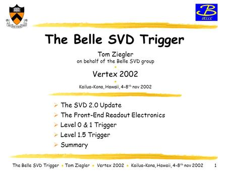 The Belle SVD Trigger  Tom Ziegler  Vertex 2002  Kailua-Kona, Hawaii, 4-8 th nov 2002 1 The Belle SVD Trigger Tom Ziegler on behalf of the Belle SVD.
