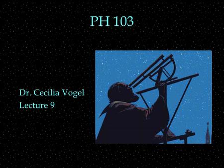 PH 103 Dr. Cecilia Vogel Lecture 9. Review Outline  Multiple Lenses  application to microscope  and telescope  Lenses  more corrective lenses  application.