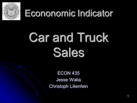 1 Econonomic Indicator Car and Truck Sales ECON 435 Jesse Walia Christoph Lilienfein.