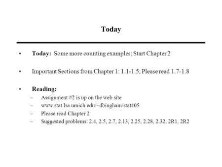 Today Today: Some more counting examples; Start Chapter 2 Important Sections from Chapter 1: 1.1-1.5; Please read 1.7-1.8 Reading: –Assignment #2 is up.