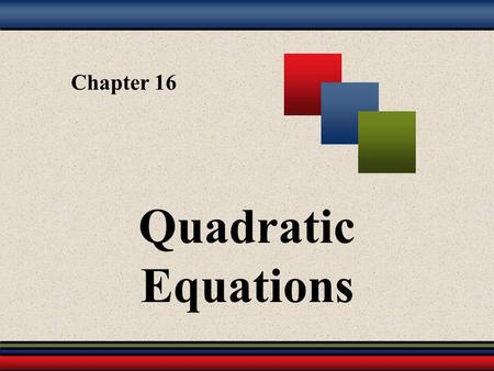 Chapter 16 Quadratic Equations. Martin-Gay, Developmental Mathematics 2 16.1 – Solving Quadratic Equations by the Square Root Property 16.2 – Solving.
