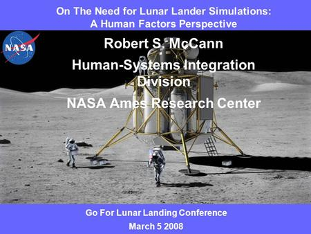 Page No. 1 6/27/2015 On The Need for Lunar Lander Simulations: A Human Factors Perspective Robert S. McCann Human-Systems Integration Division NASA Ames.