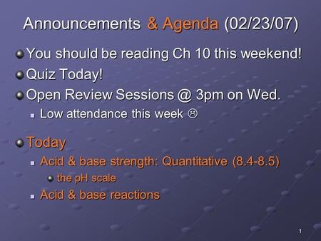 1 Announcements & Agenda (02/23/07) You should be reading Ch 10 this weekend! Quiz Today! Open Review 3pm on Wed. Low attendance this week 