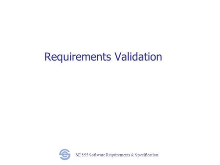 SE 555 Software Requirements & Specification Requirements Validation.