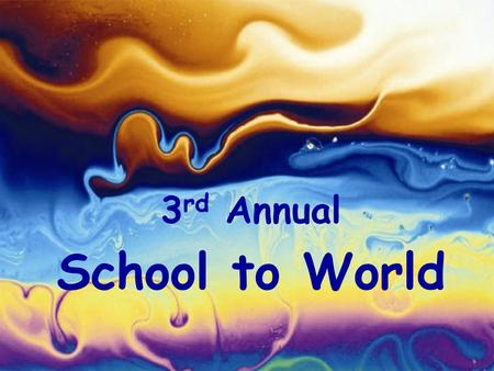 3 rd Annual School to World. What do I want to do? Who do I want to be? Why is school important? We all need pathways to potential destinations.