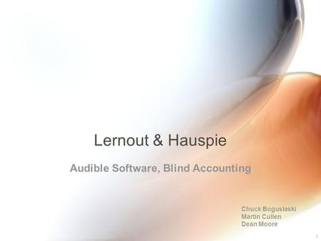 1 Lernout & Hauspie Audible Software, Blind Accounting Chuck Boguslaski Martin Cullen Dean Moore.